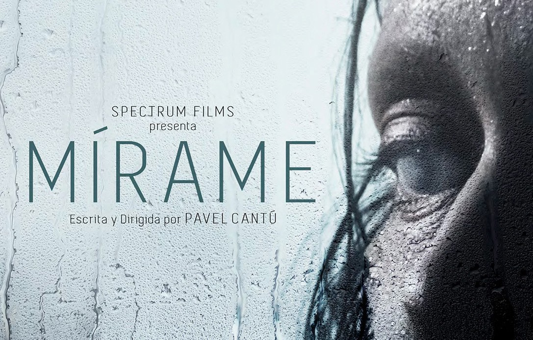 "Pavel Cantú's feature film ""Mírame"" (Look at Me) has been wrapped and ready for international release."